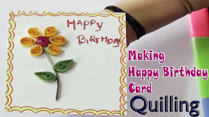 quilling paper art happy birthday greeting card making must do