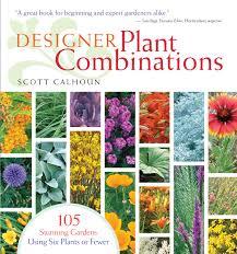 designer plant combinations 105 stunning gardens using six plants
