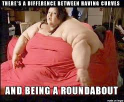 Fat Women Meme - when i hear a obese woman saying real women have curves meme