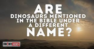 are dinosaurs mentioned in the bible a different name faith