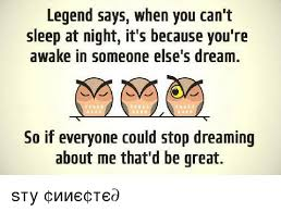 Can T Sleep Meme - legend says when you can t sleep at night it s because you re