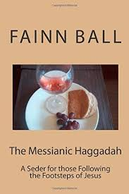 messianic haggadah the messianic haggadah a seder for those following the footsteps