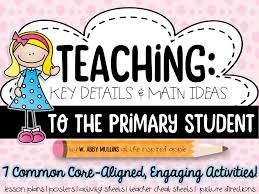 teaching key details and main idea to the primary student the