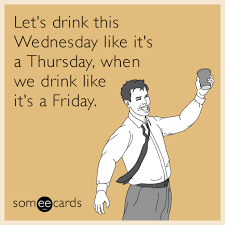 Meme Wednesday - let s drink this wednesday like it s a thursday when we drink like
