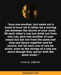 wedding quotes kahlil gibran khalil gibran quote one another but make not a bond of