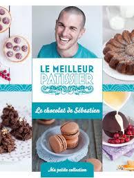 meilleur livre de cuisine le meilleur pâtissier livres de cuisine du meilleur pâtissier