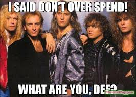 Def Meme - i said don t over spend what are you def meme def leppard