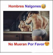 Memes De Nalgones - hombres nalgones no mueran por favor 1525622 png 500 522