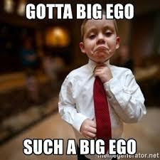 Big Ego Meme - gotta big ego such a big ego alright then business kid meme