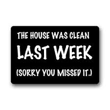 Humorous Doormats Amazon Com Funny Humorous Doormat The House Was Cleaned Last