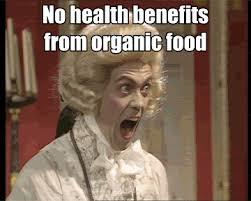 Organic Food Meme - context http www sciencebasedmedicine org no health benefits