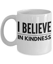 i believe in kindness mug i believe mug kindness coffee mug