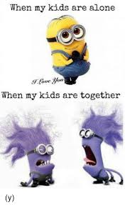 Together Alone Meme - when my kids are alone when my kids are together y being alone