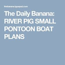 the daily banana river pig small pontoon boat plans river race