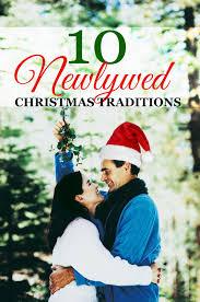 newlywed christmas traditions christmas traditions holidays and