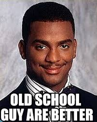 Old School Meme - old school guy are better carlton banks meme on memegen