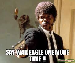 What Time Meme - say war eagle one more time meme say that again i dare you