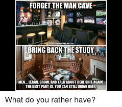 Man Cave Meme - forget the man cave thefreethouchtprojectcom bring back the study