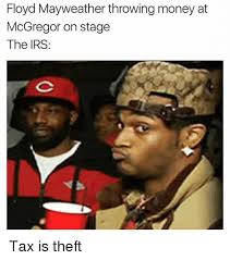 Floyd Mayweather Meme - floyd mayweather throwing money at mcgregor on stage the irs tax is