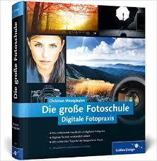 galileo design die große fotoschule digitale fotopraxis galileo design