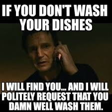 Dishes Meme - if you don t wash your dishes liam neeson taken meme on memegen