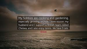 I Love Soccer Quotes by Juliet Mills Quote U201cmy Hobbies Are Cooking And Gardening