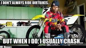 Dirt Bike Memes - best dirtbike memes lets see em dirt bike pictures video