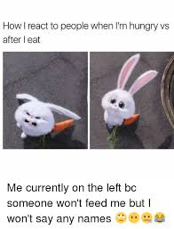 Eat Me Meme - how react to people when l m hungry vs after l eat me currently on