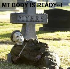 Michael Myers Memes - michael myers body is ready by dysfunctional horror on deviantart