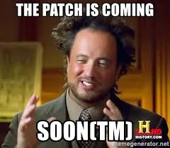 Soon Tm Meme - the patch is coming soon tm ancient aliens meme generator
