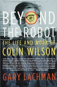 beyond the robot the life and work of colin wilson gary lachman