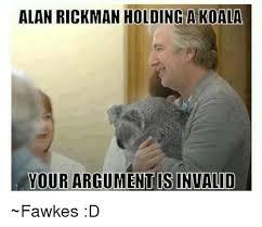 Meme Your Argument Is Invalid - alan rickman holding a koala your argument is invalid fawkes d