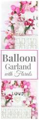 diy balloon garland with florals awesome party decor balloon