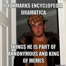 Meme Encyclopedia - so i was just on encyclopedia dramatica general discussion