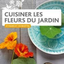 cuisiner les fleurs cuisiner les fleurs du jardin alsagarden