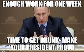 Drunk At Work Meme - vladimir putin meme imgflip