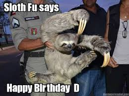 Meme Fu - meme creator sloth fu says happy birthday d
