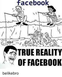 Girls On Facebook Meme - facebook boys girls true reality of faceb00k belikebro facebook