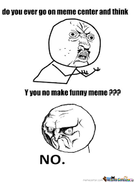 Le Me Memes - rmx y you no by leme meme center
