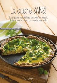 cuisiner sans gluten la cuisine sans sans gluten sans lactose sans oeuf ou vegan id