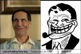 Troll Guy Meme - jell o pudding face guy totally looks like troll dad totally looks