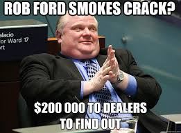 Rob Ford Meme - rob ford smokes crack 200 000 to dealers to find out rob ford