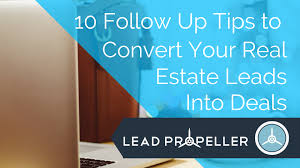 10 follow up tips to convert your real estate leads into deals