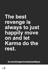the best revenge is always to just happily move on and let karma do