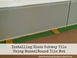 How To Install A Glass Tile Backsplash In The Kitchen Installing Glass Subway Tile Using Musselbound Tile Mat U2013 The