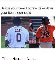 Houston Astros Memes - before your beard connects vs after your beard connects hoes 2b
