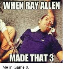 Game 6 Memes - when ray allen made that 3 me in game 6 nba meme on esmemes com