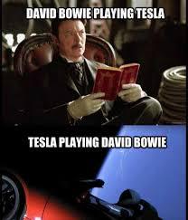 David Bowie Meme - dopl3r com memes david bowie playing tesla tesla playing david