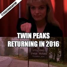Twin Peaks Meme - twin peaks returning in 2016 to showtime 15secondsofpop