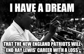 Funny New England Patriots Memes - i have a dream that the new england patriots will end ray lewis